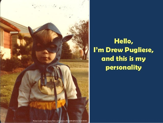 Photo Credit: http://www.flickr.com/photos/8561899@N04/2593478599 Hello, I'm Drew Pugliese, and this is my personality