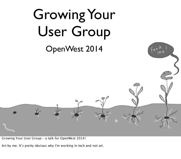 GrowingYour User Group OpenWest 2014 Growing Your User Group - a talk for OpenWest 2014! Art by me. It's pretty obvious wh...