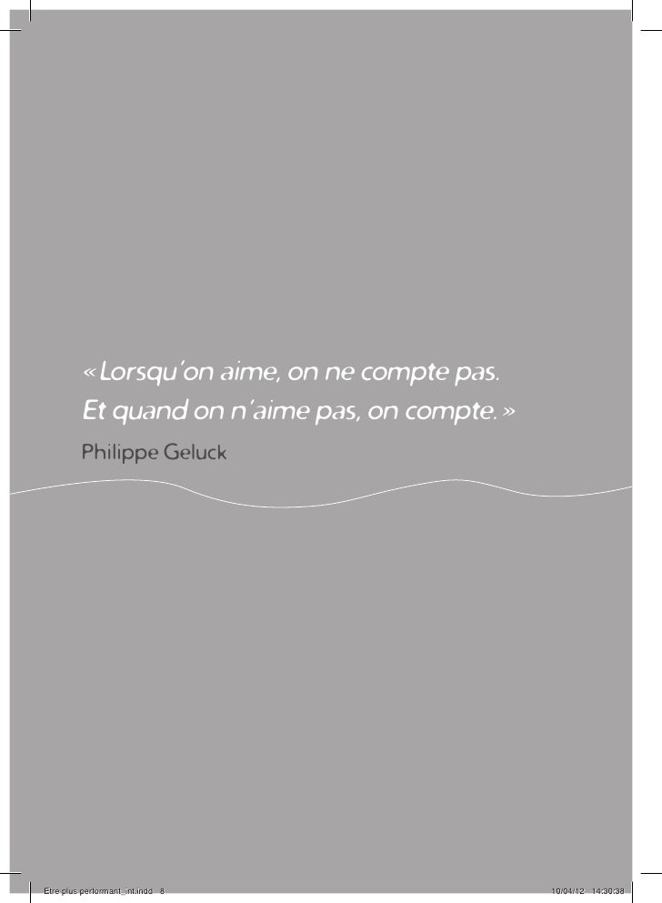 «Lorsqu'on aime, on ne compte pas.         Etquand on n'aime pas, on compte.»         Philippe GeluckEtre plus performa...