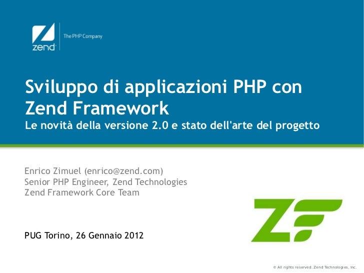 Sviluppo di applicazioni PHP conZend FrameworkLe novità della versione 2.0 e stato dellarte del progettoEnrico Zimuel (enr...