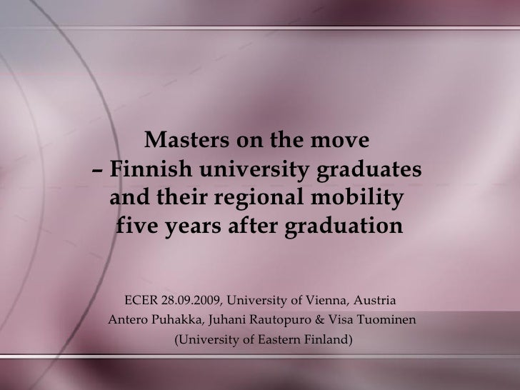 Masters on the move  –  Finnish university graduates  and their regional mobility  five years after graduation ECER 28.09....