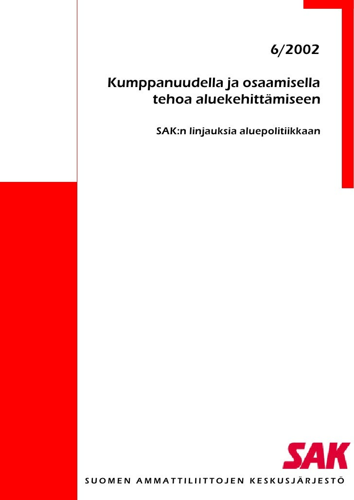 6/2002   Kumppanuudella ja osaamisella        tehoa aluekehittämiseen          SAK:n linjauksia aluepolitiikkaanSUOMEN AMM...