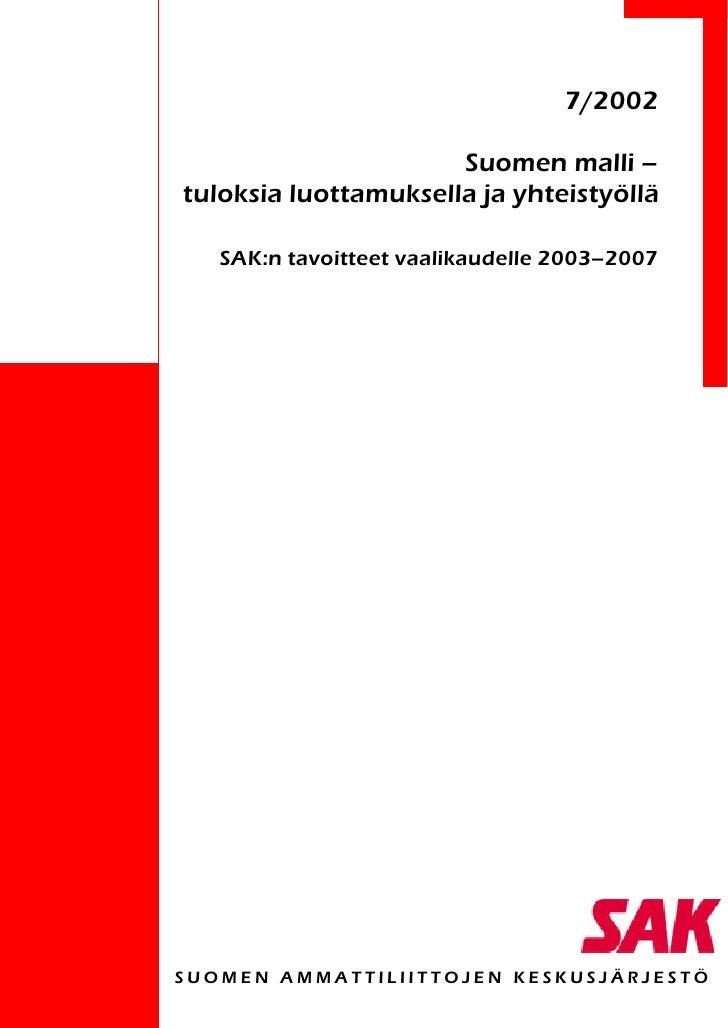 7/2002                      Suomen malli –tuloksia luottamuksella ja yhteistyöllä   SAK:n tavoitteet vaalikaudelle 2003–20...