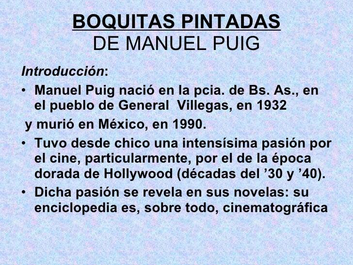 BOQUITAS PINTADAS DE MANUEL PUIG <ul><li>Introducción : </li></ul><ul><li>Manuel Puig nació en la pcia. de Bs. As., en el ...