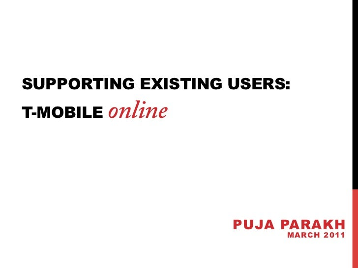 SUPPORTING EXISTING USERS:T-MOBILE   online                    PUJA PARAKH                         MARCH 2011