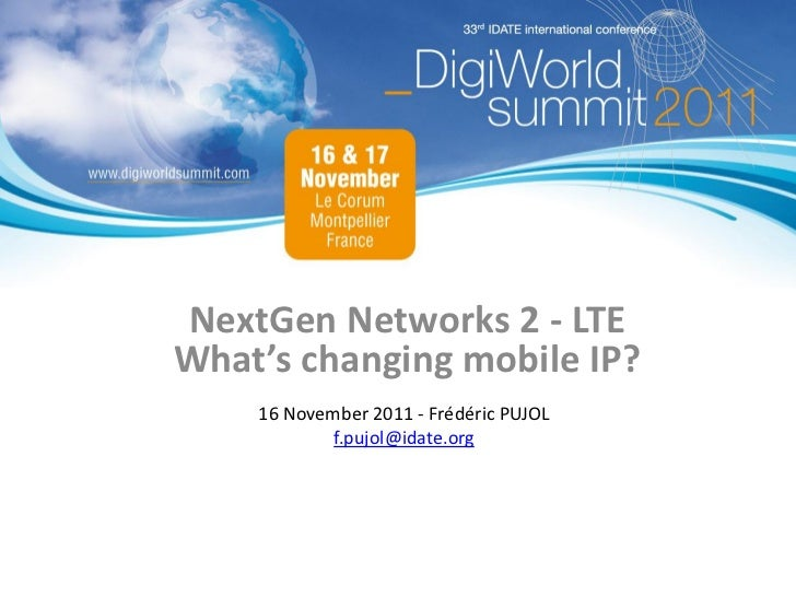 NextGen Networks 2 - LTEWhat's changing mobile IP?    16 November 2011 - Frédéric PUJOL            f.pujol@idate.org