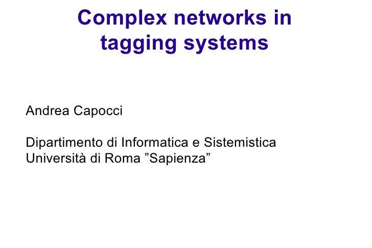 Complex networks in tagging systems <ul><ul><li>Andrea Capocci </li></ul></ul><ul><ul><li>Dipartimento di Informatica e Si...