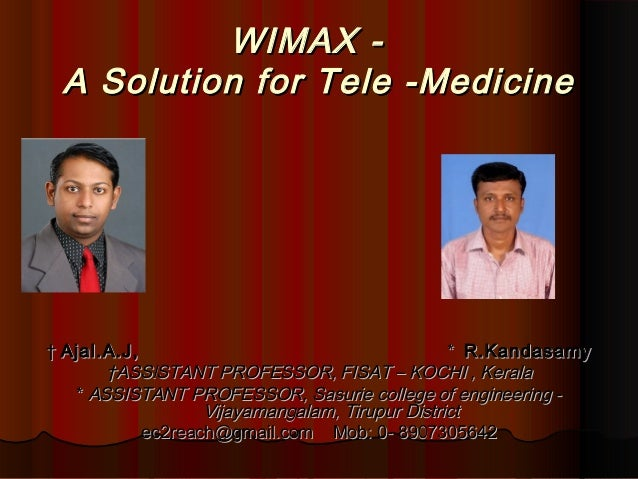 WIMAX -WIMAX - A Solution for Tele -MedicineA Solution for Tele -Medicine †† Ajal.A.J,Ajal.A.J, ** R.KandasamyR.Kandasamy ...