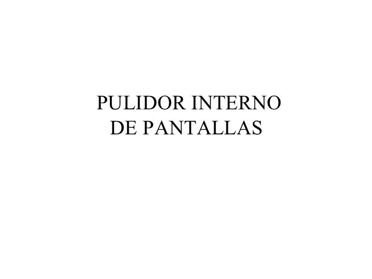 PULIDOR INTERNO DE PANTALLAS