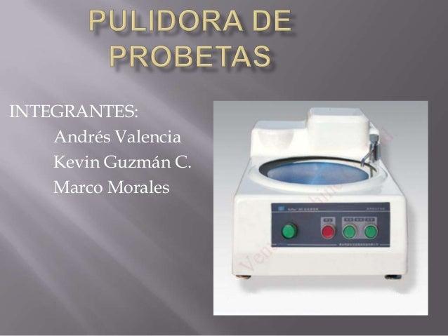 INTEGRANTES:    Andrés Valencia    Kevin Guzmán C.    Marco Morales