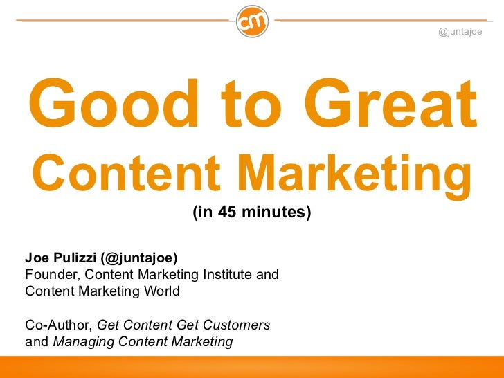 @juntajoeGood to GreatContent Marketing                          (in 45 minutes)Joe Pulizzi (@juntajoe)Founder, Content Ma...