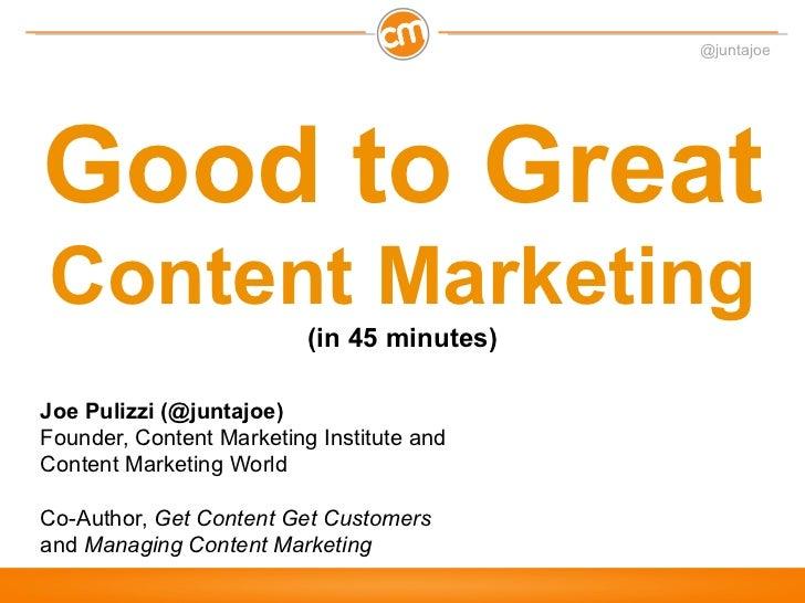 @juntajoeGood to GreatContent Marketing                          (in 45 minutes)Joe Pulizzi (@juntajoe)Founder, Content Ma...