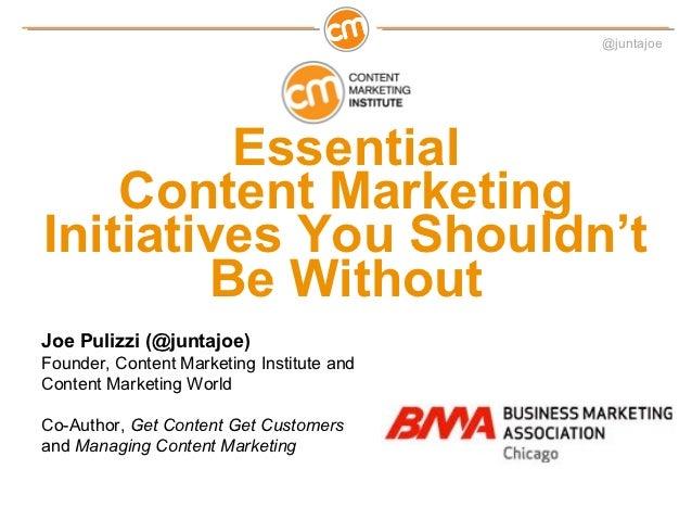 @juntajoe         Essential    Content MarketingInitiatives You Shouldn't        Be WithoutJoe Pulizzi (@juntajoe)Founder,...