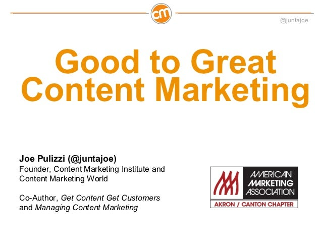 @juntajoe  Good to GreatContent MarketingJoe Pulizzi (@juntajoe)Founder, Content Marketing Institute andContent Marketing ...