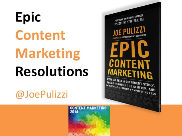Epic Content Marketing Resolutions @JoePulizzi