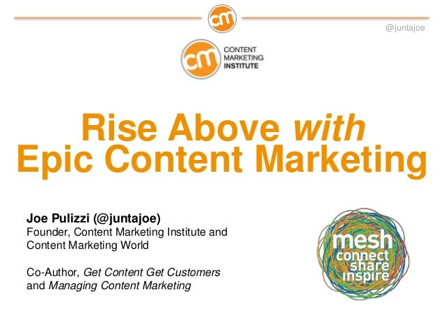 @juntajoeRise Above withEpic Content MarketingJoe Pulizzi (@juntajoe)Founder, Content Marketing Institute andContent Marke...