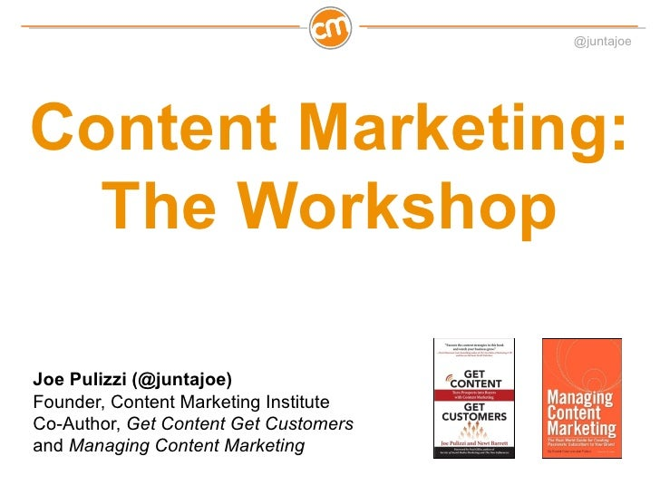 @juntajoeContent Marketing:  The WorkshopJoe Pulizzi (@juntajoe)Founder, Content Marketing InstituteCo-Author, Get Content...