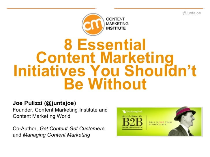 @juntajoe         8 Essential    Content MarketingInitiatives You Shouldn't        Be WithoutJoe Pulizzi (@juntajoe)Founde...