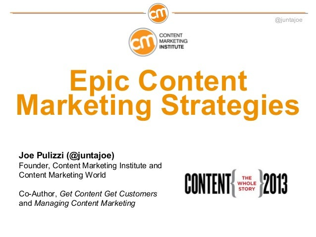 @juntajoe   Epic ContentMarketing StrategiesJoe Pulizzi (@juntajoe)Founder, Content Marketing Institute andContent Marketi...