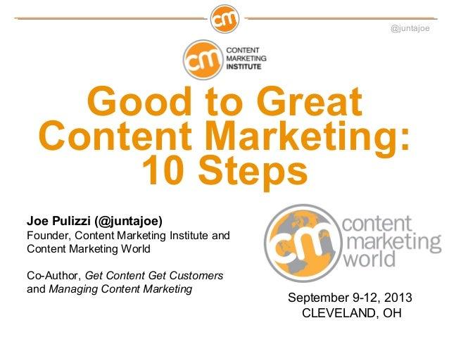 @juntajoe   Good to Great Content Marketing:     10 StepsJoe Pulizzi (@juntajoe)Founder, Content Marketing Institute andCo...
