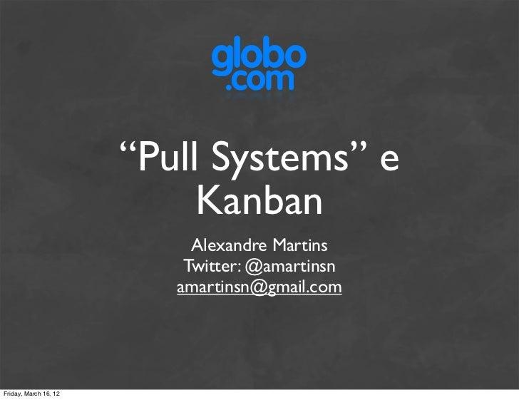 """Pull Systems"" e                            Kanban                            Alexandre Martins                           ..."