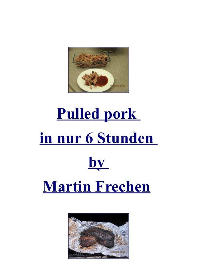Pulled porkin nur 6 Stunden      byMartin Frechen