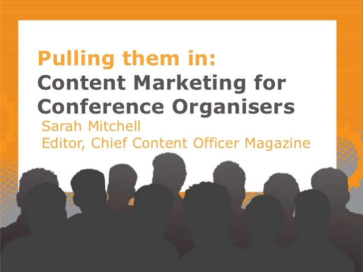 Pulling them in:Content Marketing forConference OrganisersSarah MitchellEditor, Chief Content Officer Magazine