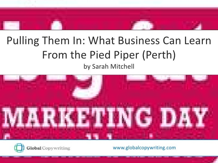 Pulling Them In: What Business Can Learn From the Pied Piper (Perth)<br />by Sarah Mitchell<br />www.globalcopywriting.com...