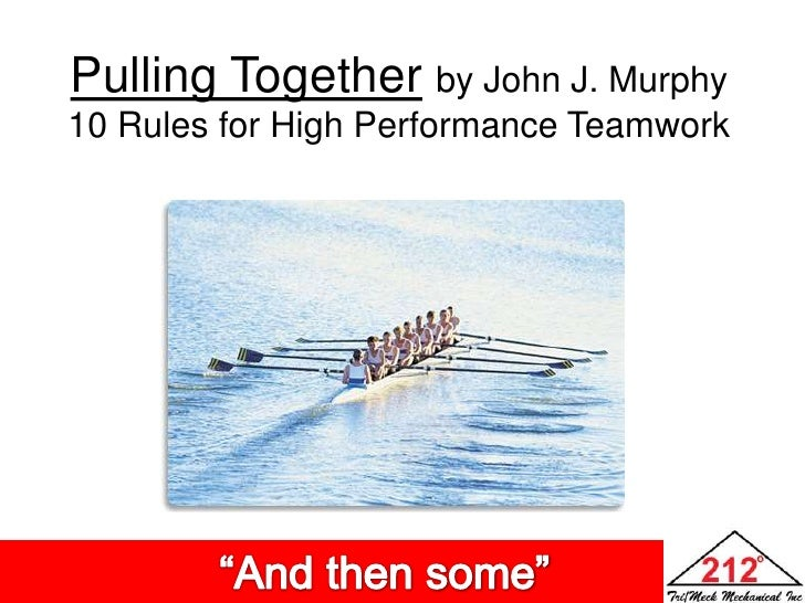 "Pulling Togetherby John J. Murphy<br />10 Rules for High Performance Teamwork<br />                 ""And then some""<br />"