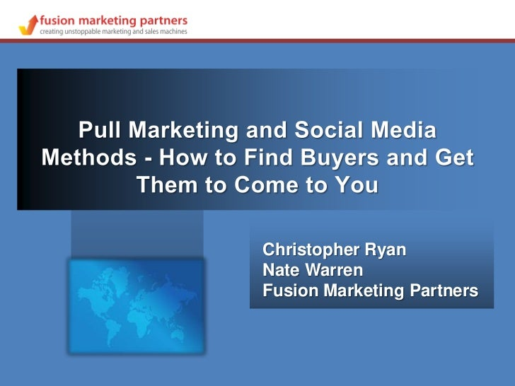 Pull Marketing and Social Media Methods - How to Find Buyers and Get Them to Come to You