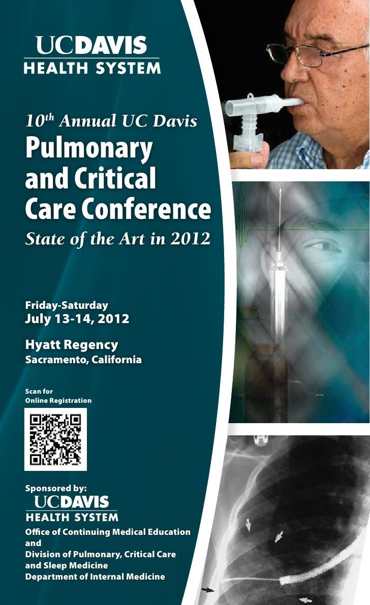 10th Annual UC DavisPulmonaryand CriticalCare ConferenceState of the Art in 2012Friday-SaturdayJuly 13-14, 2012Hyatt Regen...