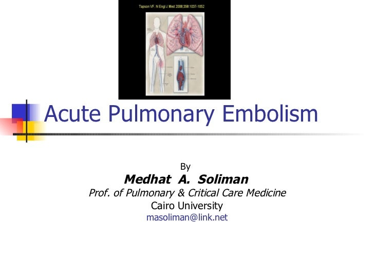 Acute Pulmonary Embolism By  Medhat  A.  Soliman   Prof. of Pulmonary & Critical Care Medicine Cairo University [email_add...