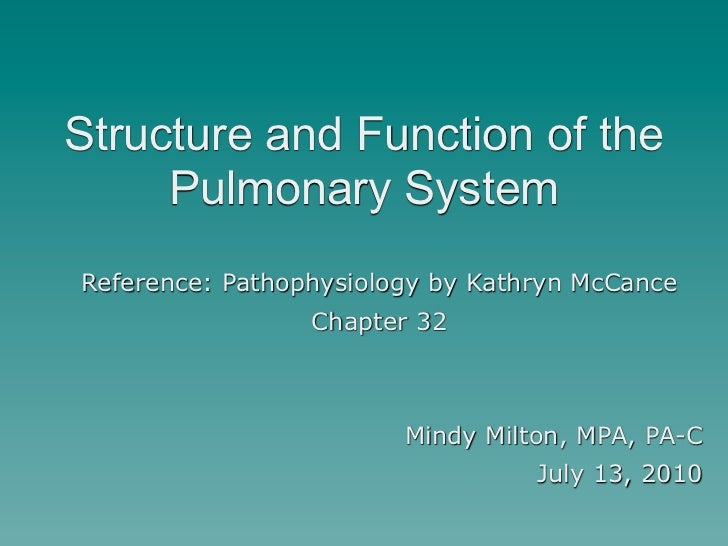 Structure and Function of the     Pulmonary SystemReference: Pathophysiology by Kathryn McCance                 Chapter 32...