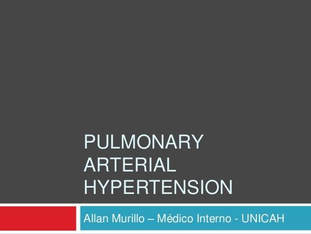 PULMONARYARTERIALHYPERTENSIONAllan Murillo – Médico Interno - UNICAH