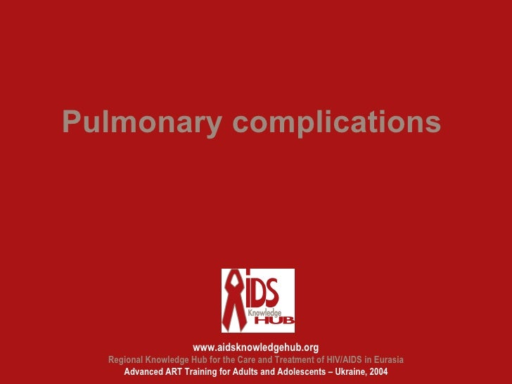 Pulmonary complications                      www.aidsknowledgehub.org  Regional Knowledge Hub for the Care and Treatment o...