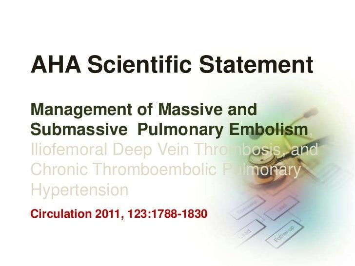 AHA Scientific StatementManagement of Massive andSubmassive Pulmonary Embolism,Iliofemoral Deep Vein Thrombosis, andChroni...