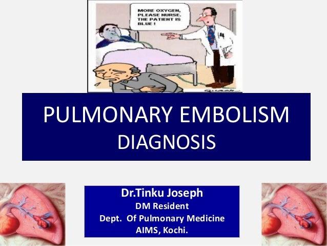 Pulmonary Embolism- Diagnosis by Dr.Tinku Joseph