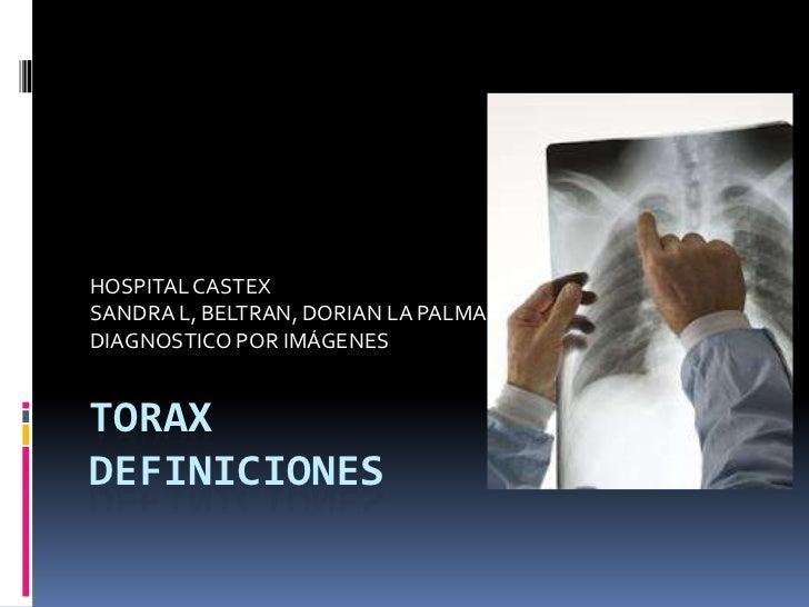 HOSPITAL CASTEXSANDRA L, BELTRAN, DORIAN LA PALMADIAGNOSTICO POR IMÁGENESTORAXDEFINICIONES