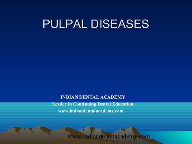 PULPAL DISEASES    INDIAN DENTAL ACADEMY Leader in Continuing Dental Education   www.indiandentalacademy.com        www.in...