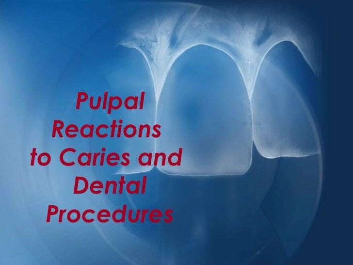 Pulpal  Reactionsto Caries and    Dental  Procedures