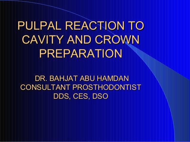 PULPAL REACTION TOPULPAL REACTION TO CAVITY AND CROWNCAVITY AND CROWN PREPARATIONPREPARATION DR. BAHJAT ABU HAMDANDR. BAHJ...
