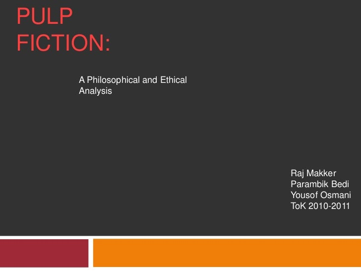 Pulp Fiction:<br />A Philosophical and Ethical Analysis<br />Raj Makker<br />ParambikBedi<br />YousofOsmani<br />ToK 2010-...