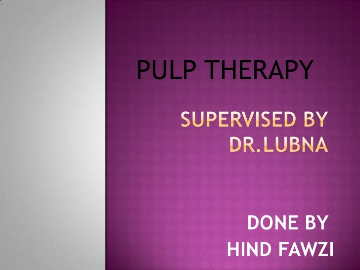 PULP THERAPY        DONE BY      HIND FAWZI