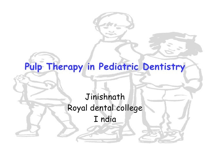 Pulp Therapy in Pediatric Dentistry Jinishnath Royal dental college I ndia