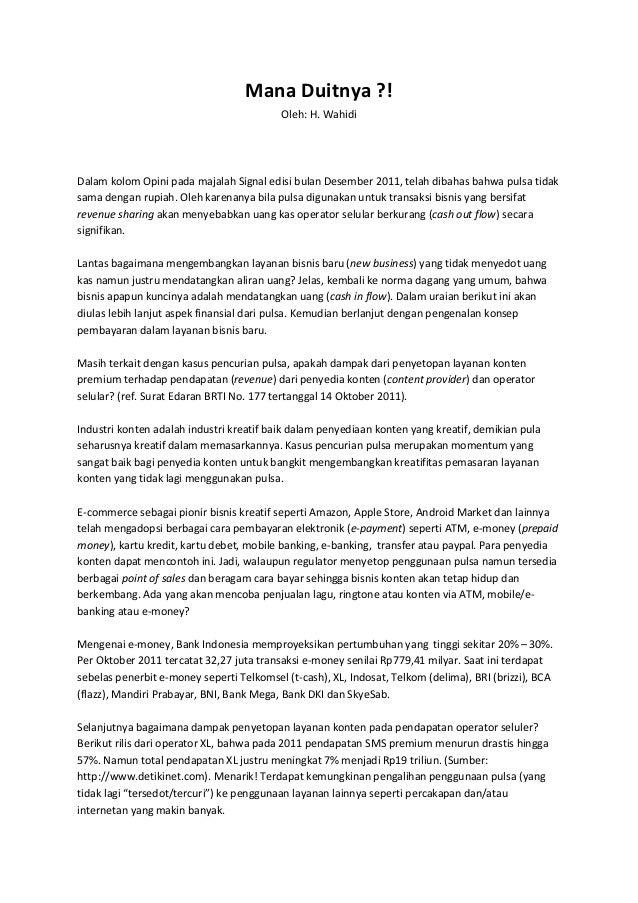 Mana Duitnya ?! Oleh: H. Wahidi Dalam kolom Opini pada majalah Signal edisi bulan Desember 2011, telah dibahas bahwa pulsa...