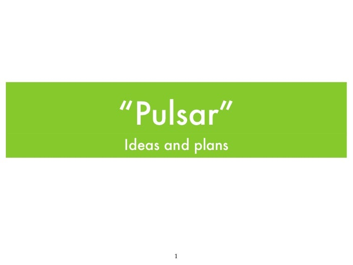 """""""Pulsar""""Ideas and plans       1"""