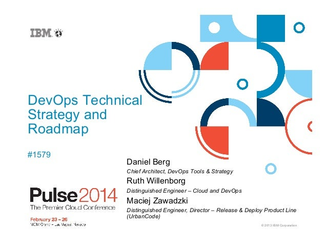 DevOps Technical Strategy and Roadmap #1579  Daniel Berg Chief Architect, DevOps Tools & Strategy  Ruth Willenborg Disting...