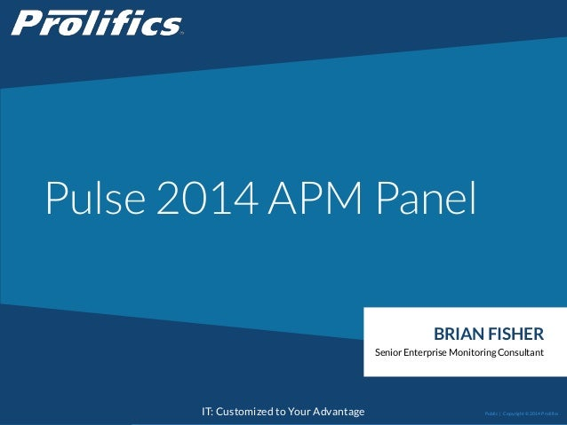 CONNECT WITH US: IT: Customized to Your Advantage Pulse 2014 APM Panel BRIAN FISHER Senior Enterprise Monitoring Consultan...