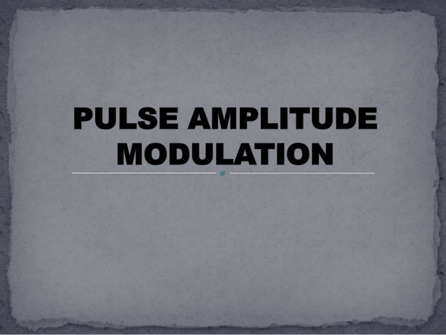 Pulse-amplitude modulation, acronym PAM, is a form of signal modulation where the message information is encoded in the am...