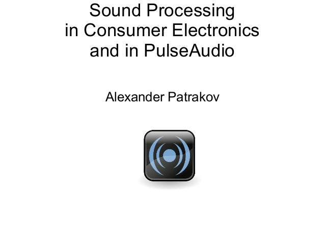 Sound Processing in Consumer Electronics and in PulseAudio Alexander Patrakov
